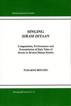 Singing Siram Ditaan: Composition, Performance and Transmission of Epic Tales of Derato in Brunei Dusun Society