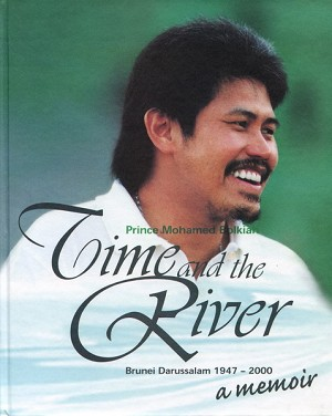 Time and The River - Brunei Darussalam 1947-2000: a memoir
