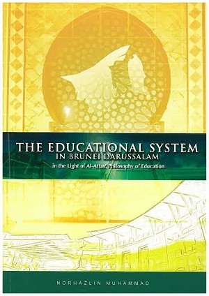 The Educational System in Brunei Darussalam : in the Light of Al-Attas' Philosophy of Education