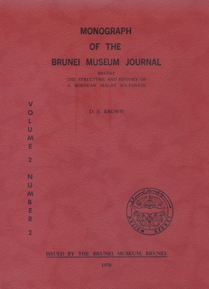 Brunei: The Structure And History Of A Bornean Malay Sultanate